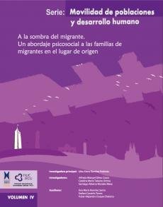 Cubierta para A la sombra del migrante. Un abordaje psicosocial a las familias de migrantes en el lugar de origen. Serie: Movilidad de Población y Desarrollo Humano Vol. IV