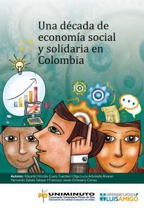 Cubierta para Una década de economía social y solidaria en Colombia.: Análisis de la producción investigativa y académica 2005 – 2015