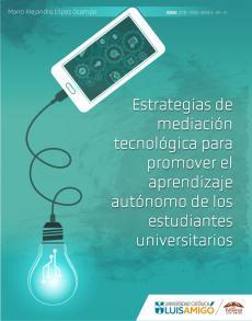Cubierta para Estrategias de mediación tecnológica para promover el aprendizaje autónomo de los estudiantes universitarios