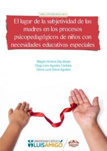Cubierta para El lugar de la subjetividad de las madres en los procesos psicopedagógicos de niños con necesidades educativas especiales