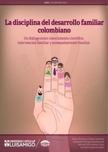 Cubierta para La disciplina del desarrollo familiar colombiano: Un diálogo entre conocimiento científico, intervención y acompañamiento familiar