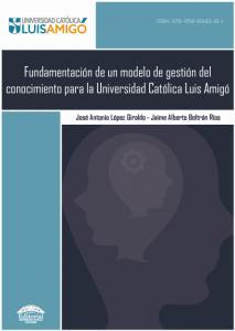 Cubierta para Fundamentación de un modelo de gestión del conocimiento para la Universidad Católica Luis Amigó