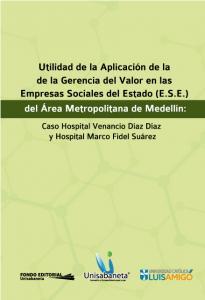 Cubierta para Utilidad de la Aplicación de la Gerencia del Valor en las Empresas Sociales del Estado (E.S.E.) del Área Metropolitana de Medellín: Caso Hospital Venancio Díaz Díaz y Hospital Marco Fidel Suárez