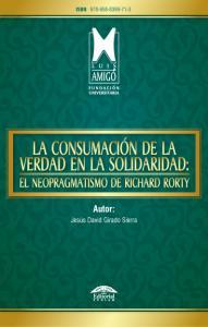 Cubierta para La consumación de la verdad en la solidaridad: el neopragmatismo de Richard Rorty