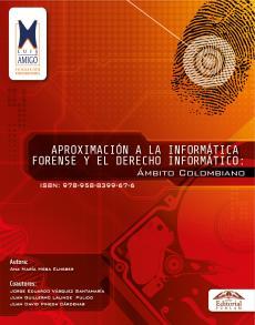 Cubierta para Aproximación a la informática forense y el derecho informático: Ámbito colombiano