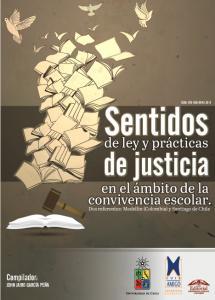 Cubierta para Sentidos de ley y prácticas de justicia en el ámbito de la convivencia escolar.: Dos referentes: Medellín (Colombia) y Santiago de Chile
