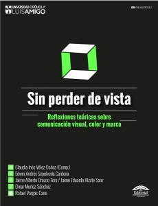 Cubierta para Sin perder de vista: Reflexiones teóricas sobre comunicación visual, color y marca