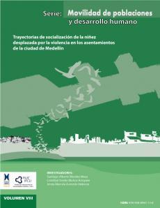 Cubierta para Trayectorias de socialización de la niñez desplazada por la violencia en los asentamientos de la ciudad de Medellín. Serie: Movilidad de poblaciones y desarrollo humano Vol. VIII