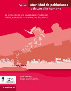 Cubierta para Lo metodológico: una apuesta para el trabajo con niñez y juventud en situación de desplazamiento. Serie: Movilidad de poblaciones y desarrollo humano Vol. VII