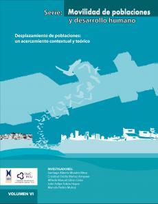Cubierta para Desplazamiento de poblaciones: un acercamiento contextual y teórico. Serie: Movilidad de poblaciones y desarrollo humano Vol. VI