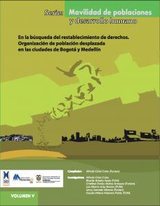 Cubierta para En la búsqueda del restablecimiento de derechos. Organización de población desplazada en las ciudades de Bogotá y Medellín. Serie: Movilidad de poblaciones y desarrollo humano Vol. V